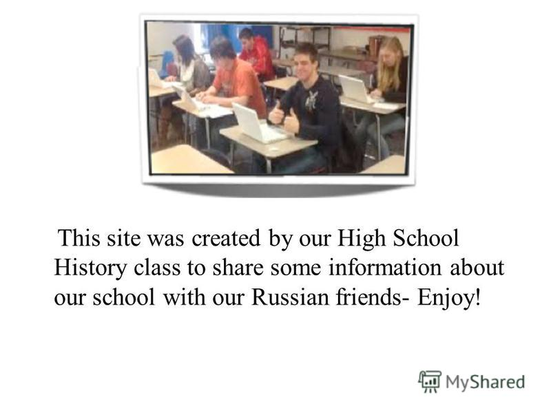 This site was created by our High School History class to share some information about our school with our Russian friends- Enjoy!