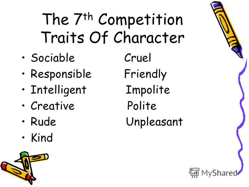 The 7 th Competition Traits Of Character Sociable Cruel Responsible Friendly Intelligent Impolite Creative Polite Rude Unpleasant Kind
