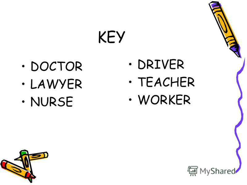 KEY DOCTOR LAWYER NURSE DRIVER TEACHER WORKER