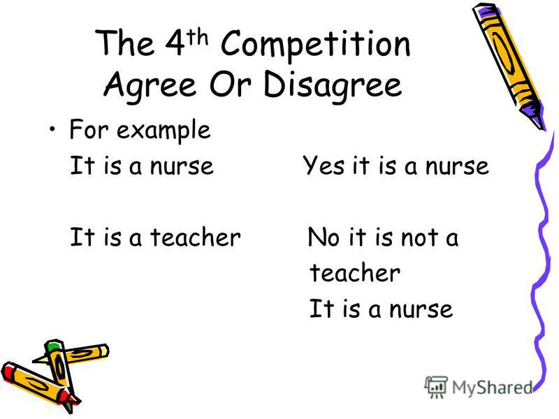 The 4 th Competition Agree Or Disagree For example It is a nurse Yes it is a nurse It is a teacher No it is not a teacher It is a nurse