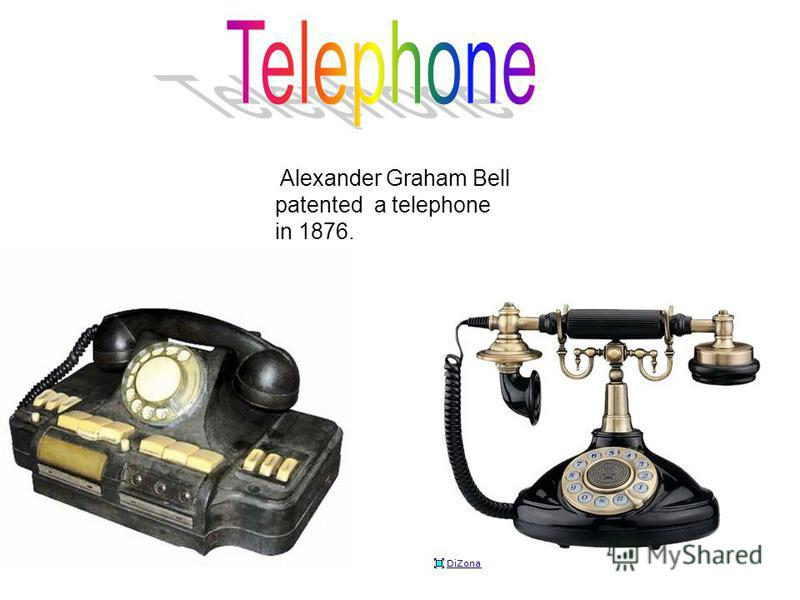 Alexander Graham Bell patented a telephone in 1876.
