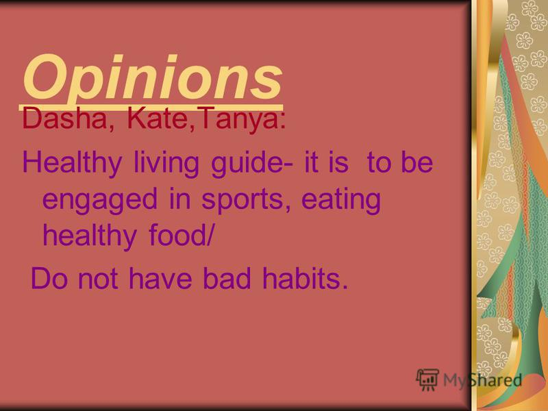 Opinions Dasha, Kate,Tanya: Healthy living guide- it is to be engaged in sports, eating healthy food/ Do not have bad habits.