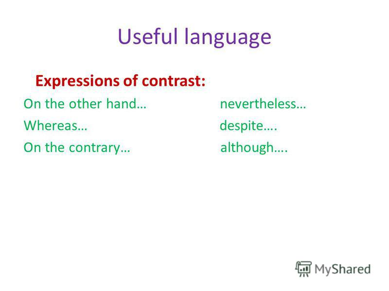 Useful language Expressions of contrast: On the other hand… nevertheless… Whereas… despite…. On the contrary… although….