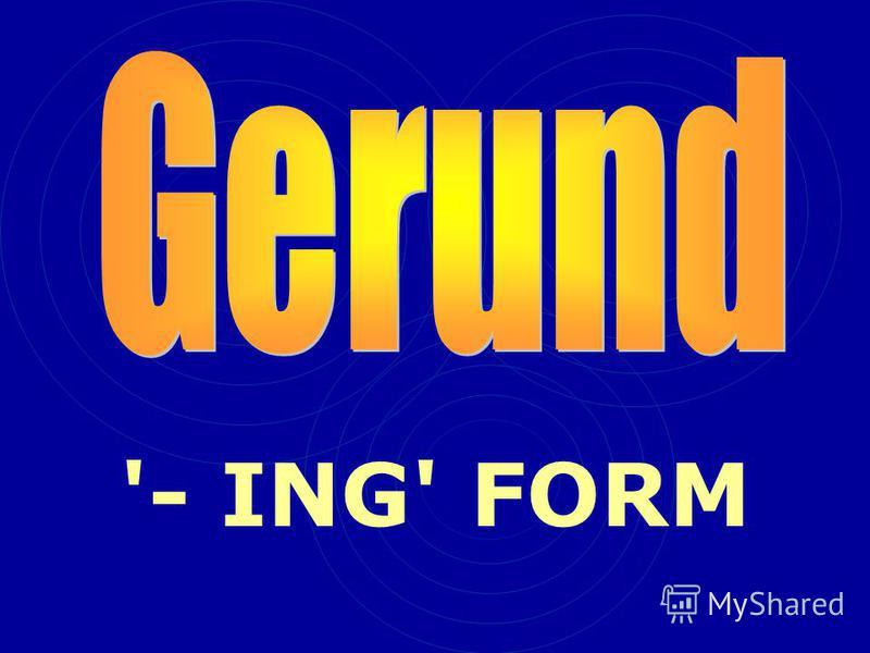 '- ING' FORM