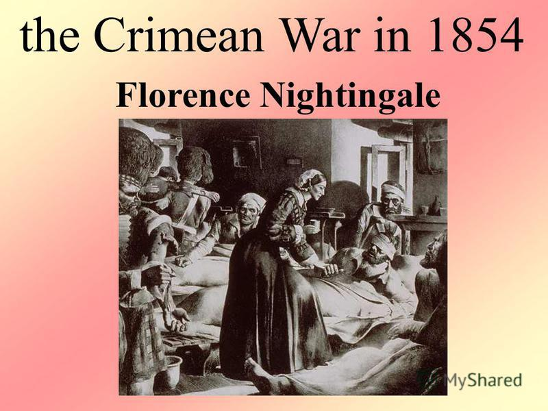 the Crimean War in 1854 Florence Nightingale