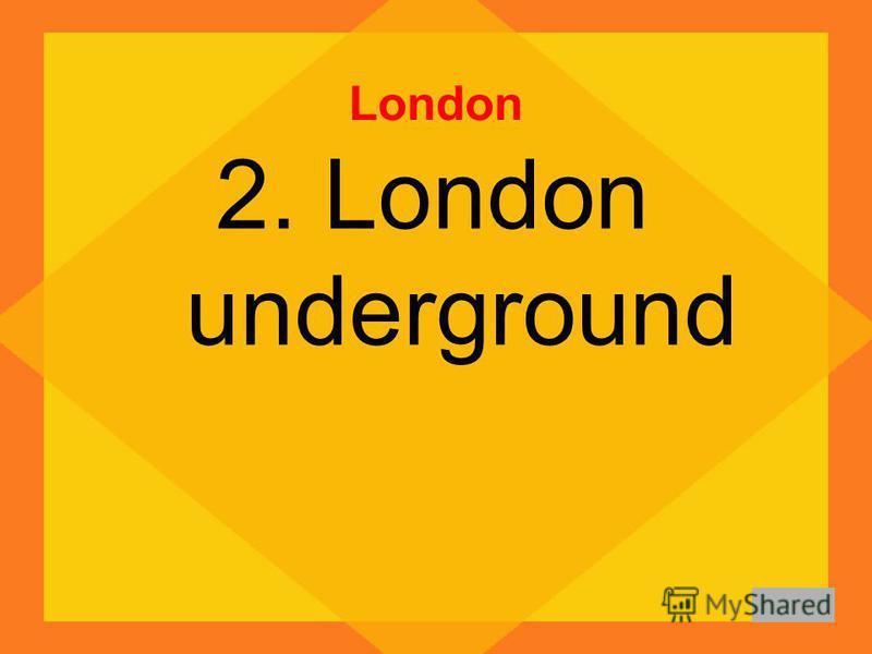 London 2. London underground