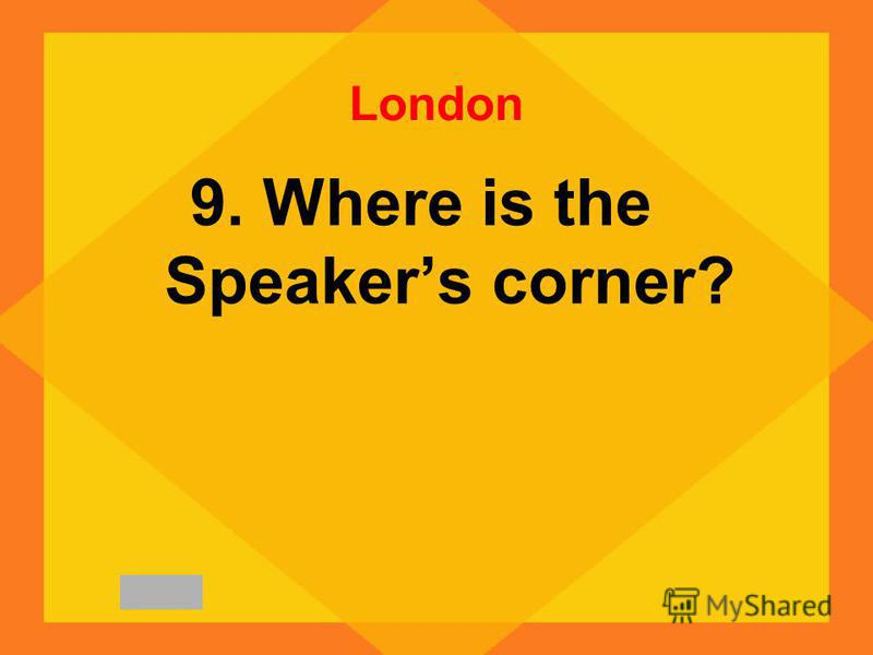 London 9. Where is the Speakers corner?