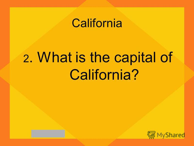 California 2. What is the capital of California?