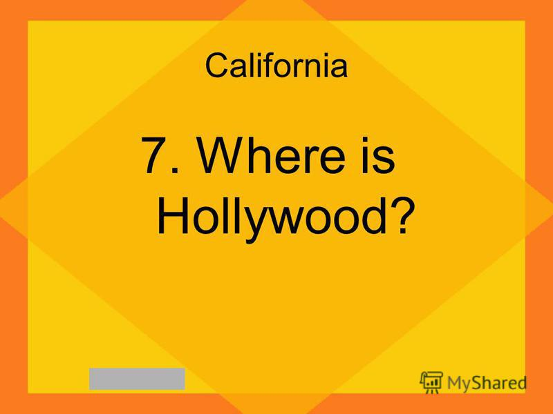 California 7. Where is Hollywood?