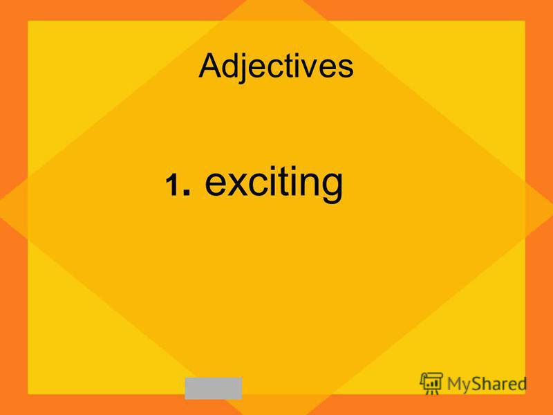 Adjectives 1. exciting