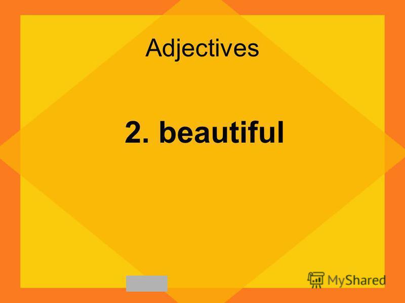 Adjectives 2. beautiful