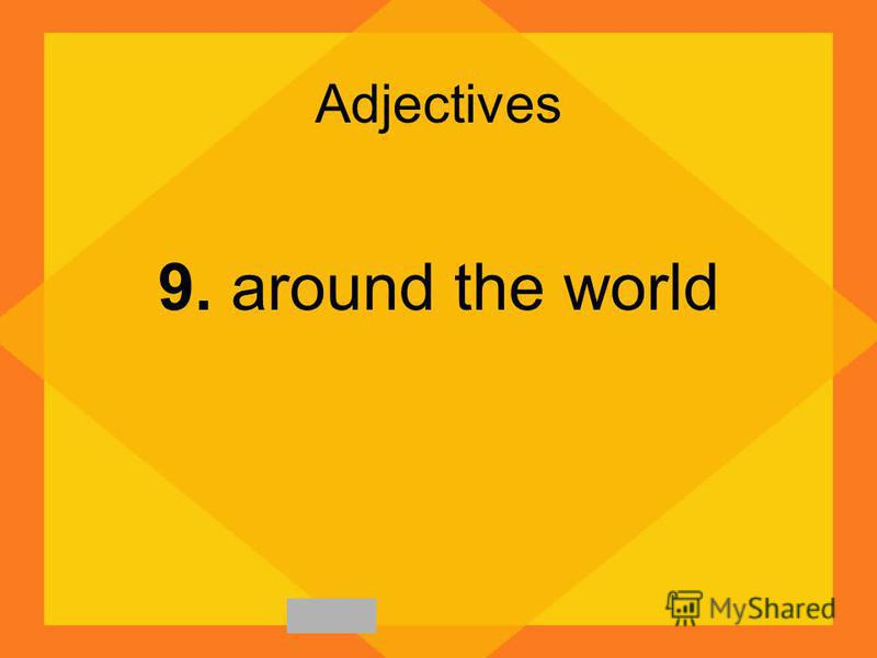 Adjectives 9. around the world