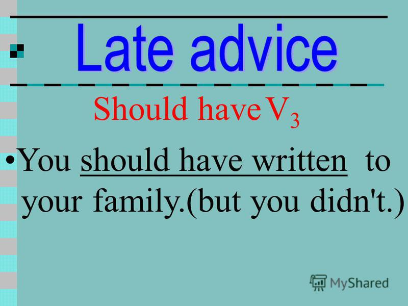 Should have V 3 You should have written to your family.(but you didn't.)