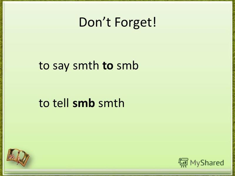 Dont Forget! to say smth to smb to tell smb smth