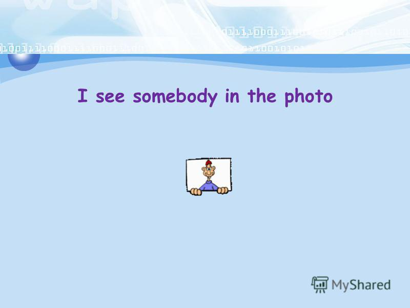I see somebody in the photo