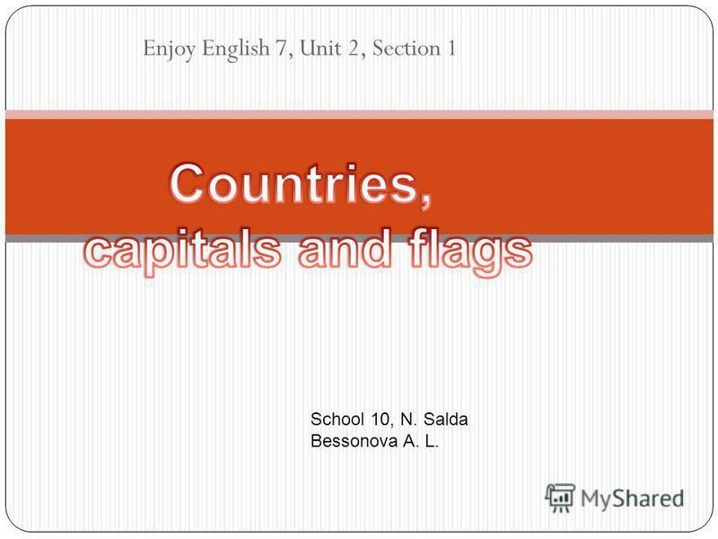 Enjoy English 7, Unit 2, Section 1 School 10, N. Salda Bessonova A. L.