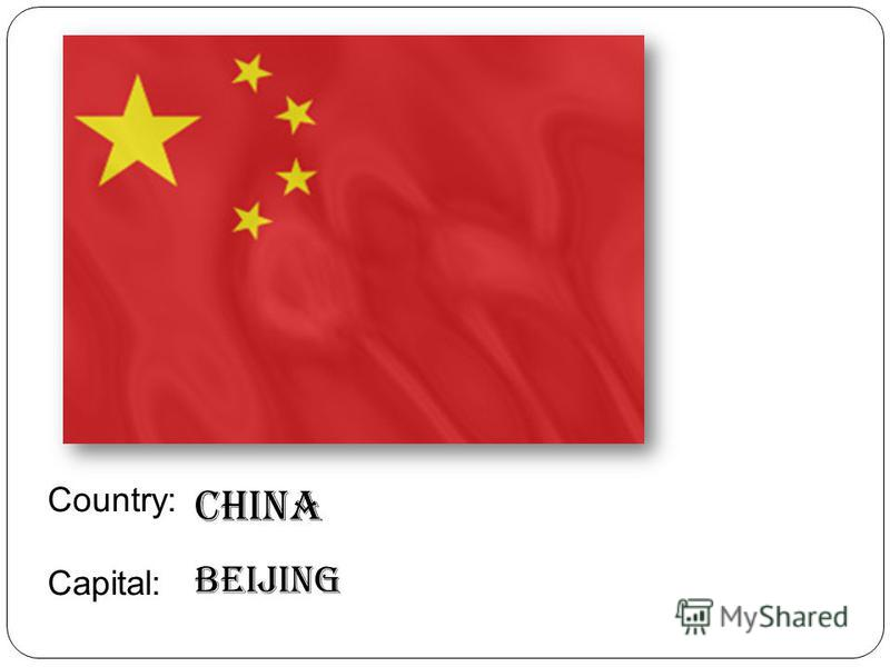 Country: Capital: China Beijing