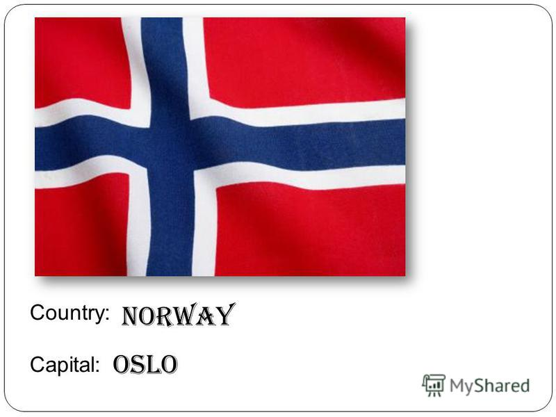 Country: Capital: Norway Oslo