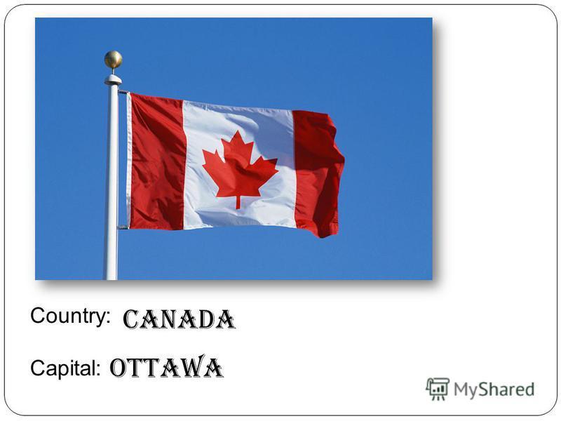 Country: Capital: Canada Ottawa