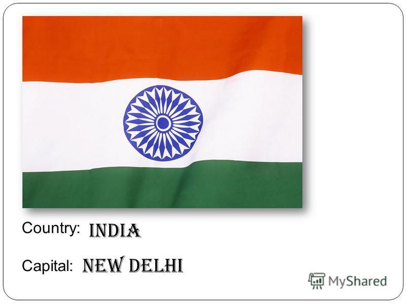 Country: Capital: India New Delhi