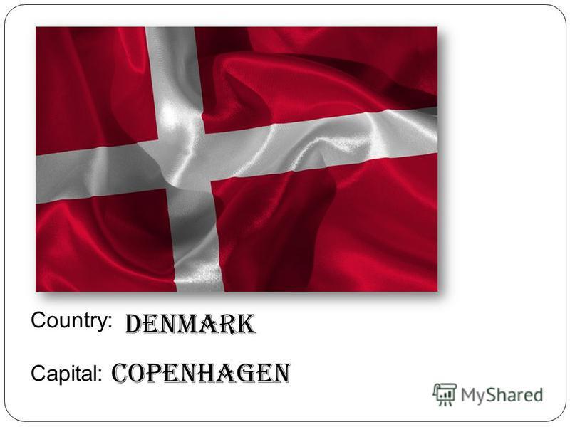 Country: Capital: Denmark Copenhagen