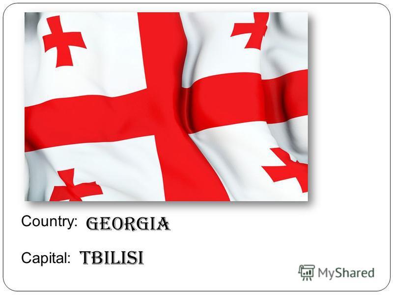 Country: Capital: Georgia Tbilisi
