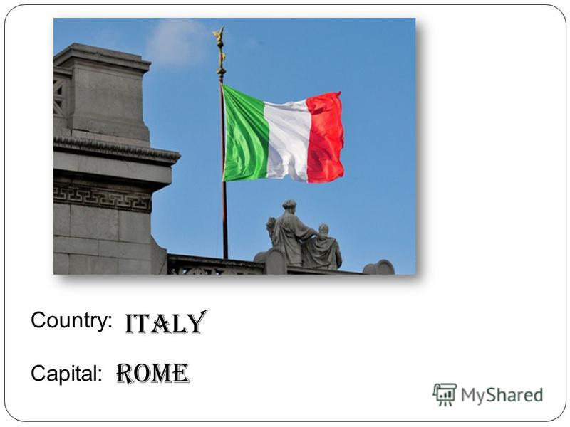 Country: Capital: Italy Rome