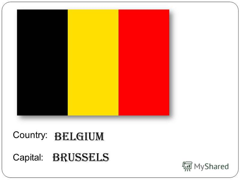 Country: Capital: Brussels Belgium