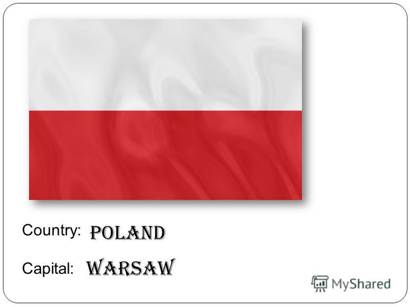 Country: Capital: Poland Warsaw