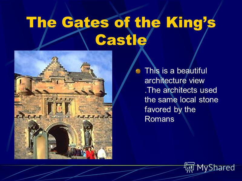 The Gates of the Kings Castle This is a beautiful architecture view.The architects used the same local stone favored by the Romans