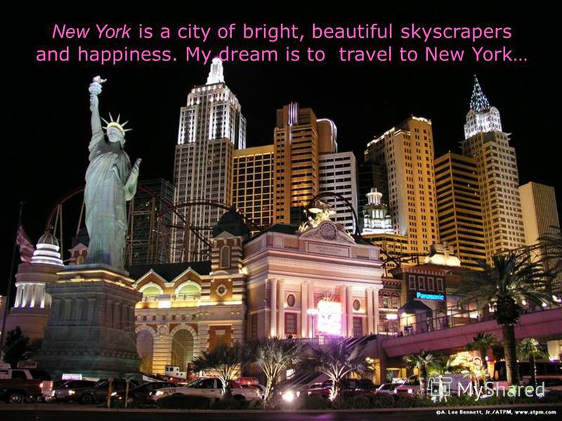 New York is a city of bright, beautiful skyscrapers and happiness. My dream is to travel to New York…