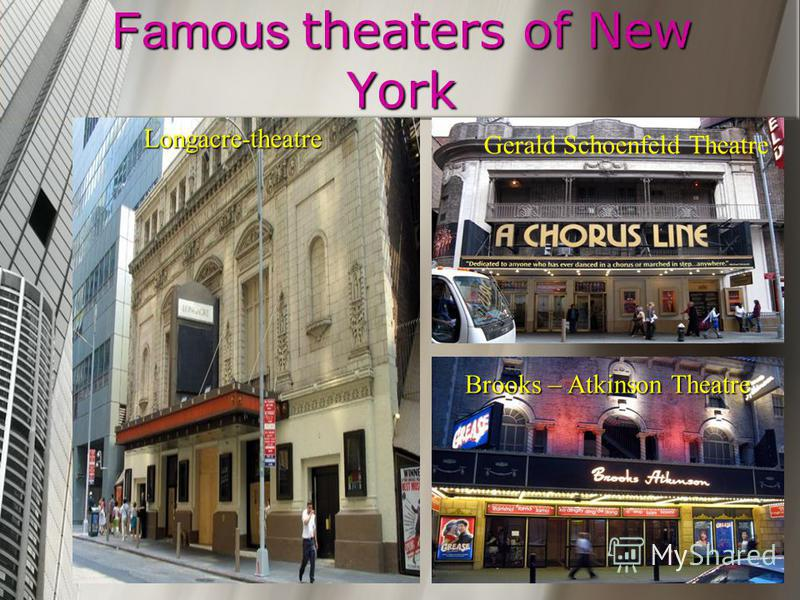 Famous theaters of New York Gerald Schoenfeld Theatre Brooks – Atkinson Theatre Longacre-theatre
