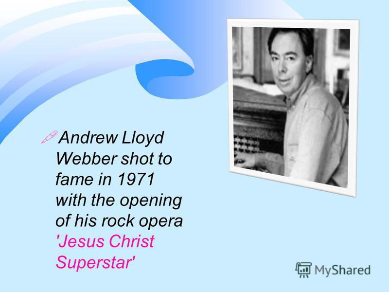 Andrew Lloyd Webber shot to fame in 1971 with the opening of his rock opera 'Jesus Christ Superstar'