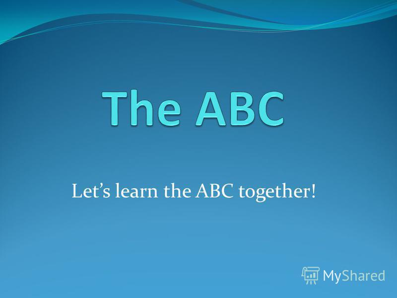 Lets learn the ABC together!