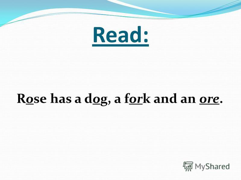 Read: Rose has a dog, a fork and an ore.
