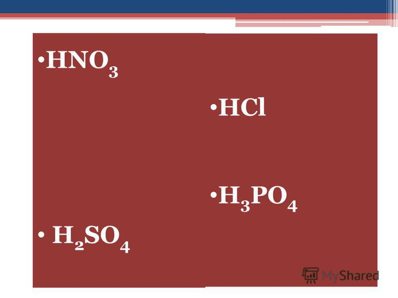 HNO 3 H 2 SO 4 HCl H 3 PO 4