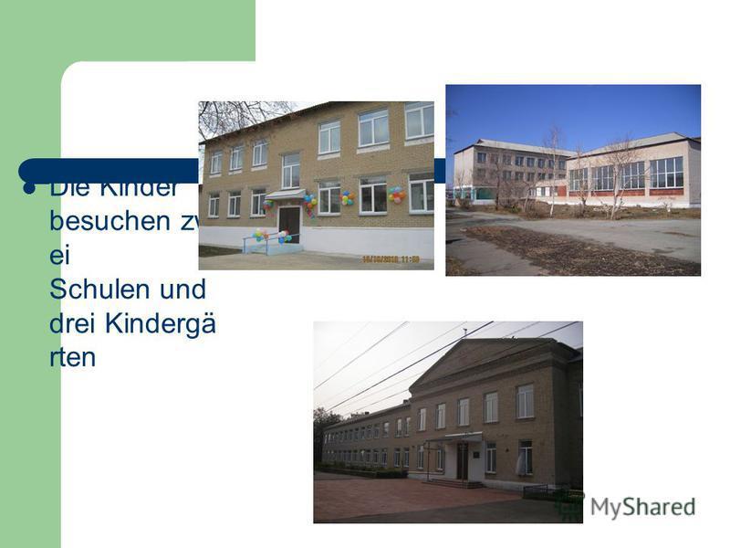Die Kinder besuchen zw ei Schulen und drei Kindergä rten