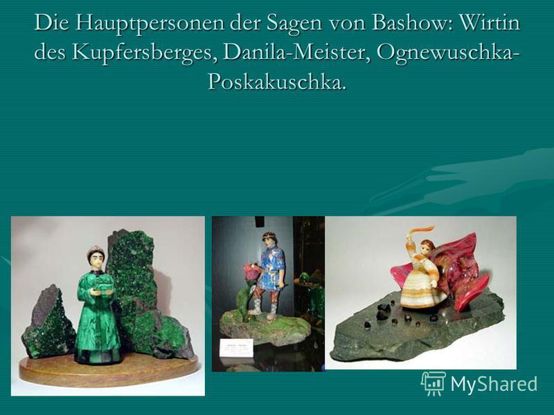Die Hauptpersonen der Sagen von Bashow: Wirtin des Kupfersberges, Danila-Meister, Ognewuschka- Poskakuschka.