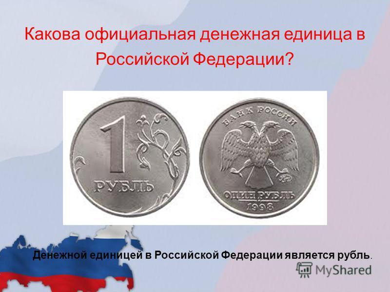 Какова официальная денежная единица в Российской Федерации? Денежной единицей в Российской Федерации является рубль.
