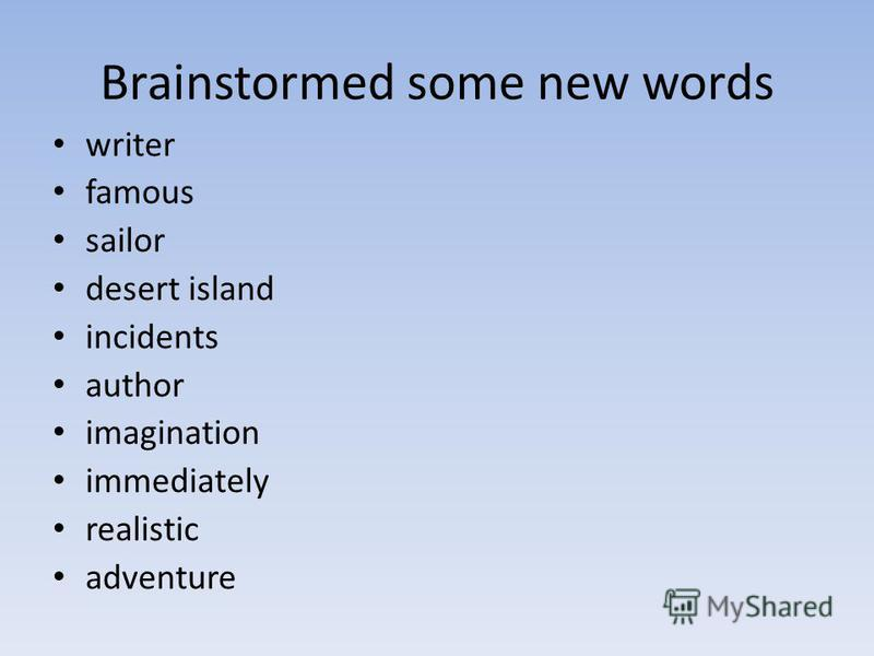 Brainstormed some new words writer famous sailor desert island incidents author imagination immediately realistic adventure