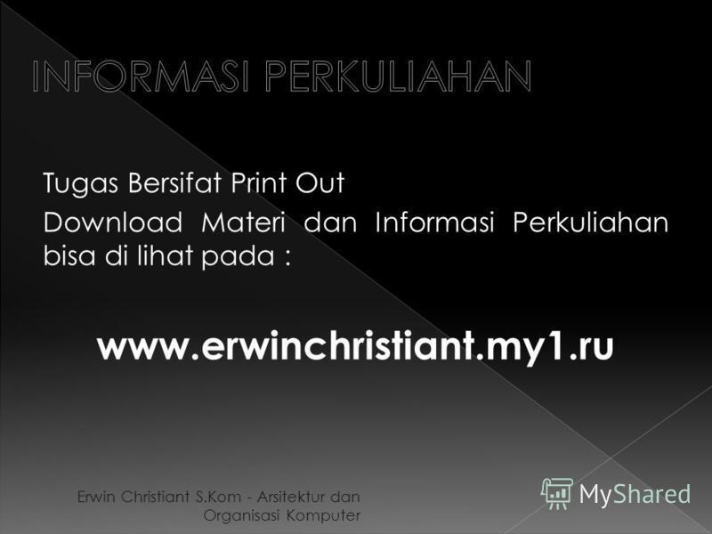 Erwin Christiant S.Kom - Arsitektur dan Organisasi Komputer Tugas Bersifat Print Out Download Materi dan Informasi Perkuliahan bisa di lihat pada : www.erwinchristiant.my1.ru