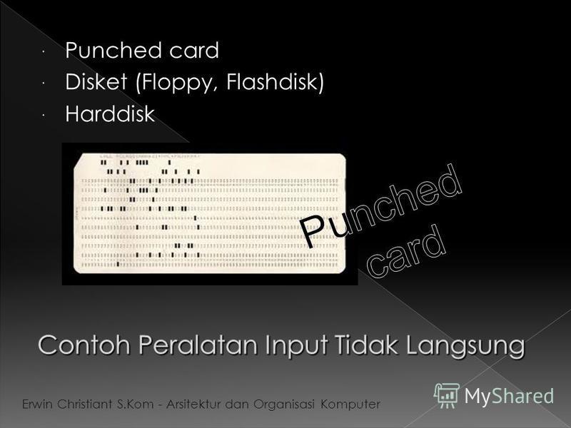 Punched card Disket (Floppy, Flashdisk) Harddisk Erwin Christiant S.Kom - Arsitektur dan Organisasi Komputer