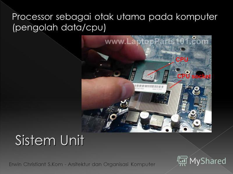 Processor sebagai otak utama pada komputer (pengolah data/cpu) Erwin Christiant S.Kom - Arsitektur dan Organisasi Komputer