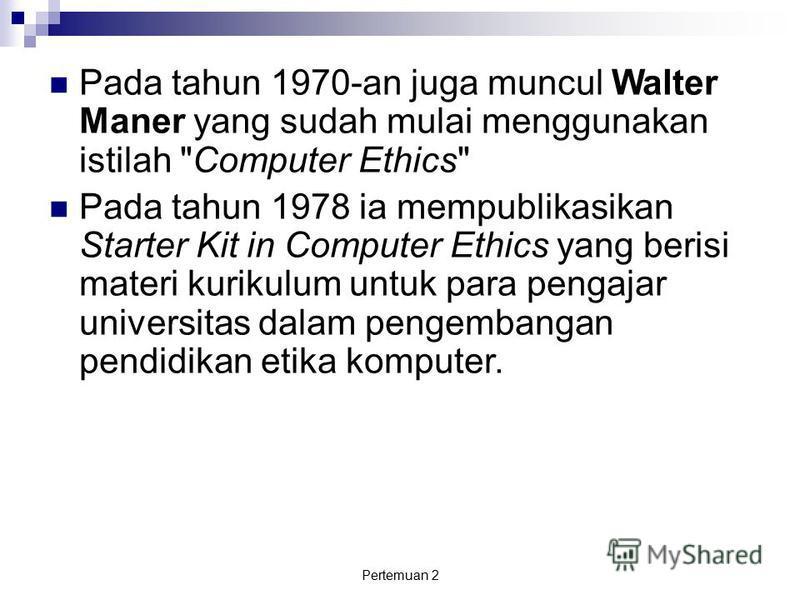 Pertemuan 2 Pada tahun 1970-an juga muncul Walter Maner yang sudah mulai menggunakan istilah