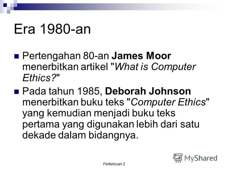 Pertemuan 2 Era 1980-an Pertengahan 80-an James Moor menerbitkan artikel