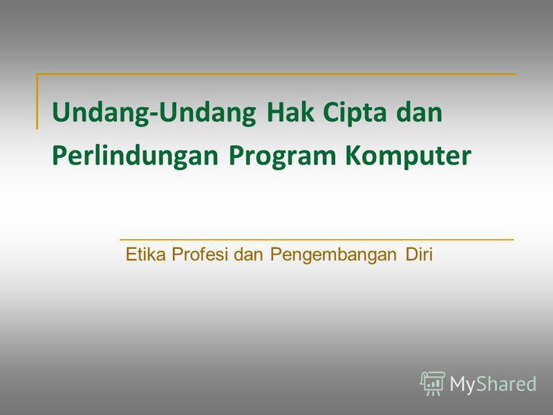 Undang-Undang Hak Cipta dan Perlindungan Program Komputer Etika Profesi dan Pengembangan Diri