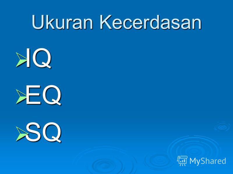 Ukuran Kecerdasan IQ IQ EQ EQ SQ SQ