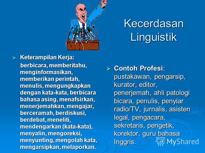 Kecerdasan Linguistik Keterampilan Kerja: Keterampilan Kerja: berbicara, memberitahu, menginformasikan, memberikan perintah, menulis, mengungkapkan dengan kata-kata, berbicara bahasa asing, menafsirkan, menerjemahkan, mengajar, berceramah, berdiskusi