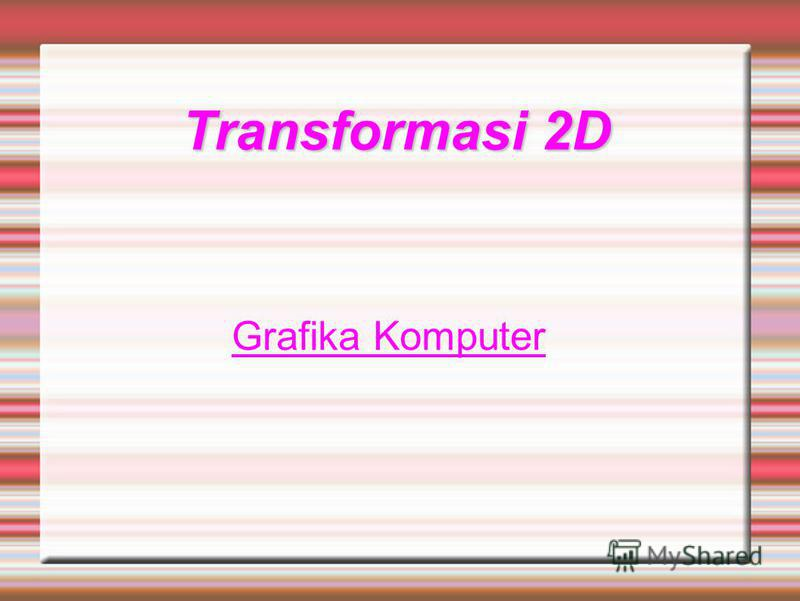 Transformasi 2D Grafika Komputer