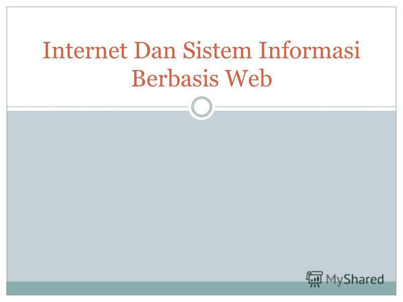 Internet Dan Sistem Informasi Berbasis Web